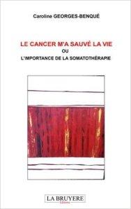 """""""Le cancer m'a sauvé : ou L'importance de la somathérapie"""""""